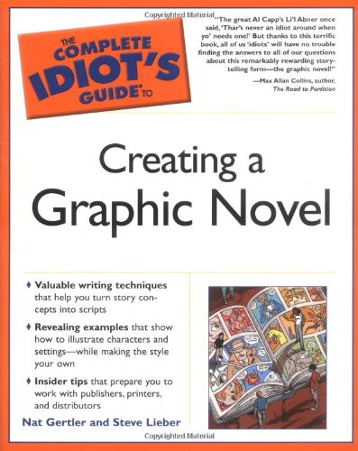 The Complete Idiot's Guide to Creating a Graphic Novel: Gertler, Nat; Lieber, Steve