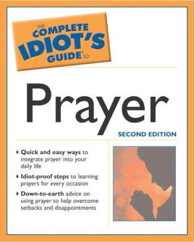 9781592572458: Complete Idiot's Guide to Prayer, 2e (Complete Idiot's Guides (Lifestyle Paperback))