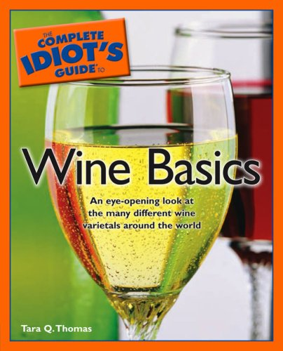The Complete Idiot's Guide to Wine Basics: Tara Q. Thomas
