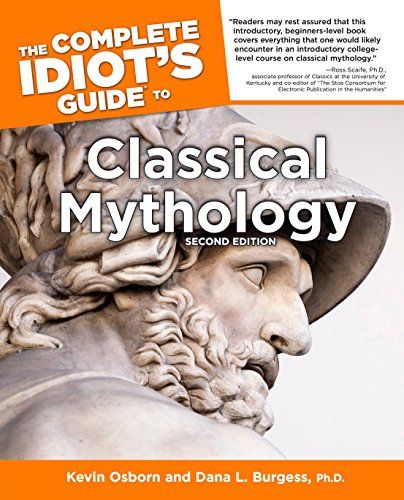 The Complete Idiot's Guide to Classical Mythology, 2nd Edition (Complete Idiot's Guides (Lifestyle Paperback)) (1592572898) by Kevin Osborn; Ph.D., Dana L. Burgess
