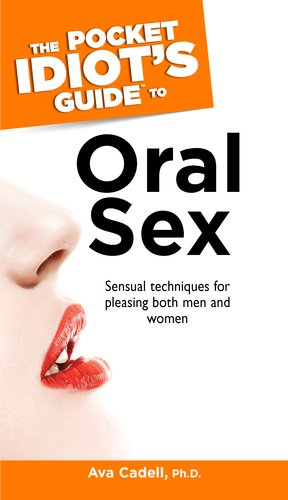 The Pocket Idiot's Guide to Oral Sex: Ava Cadell Ph.D. Ed.D.