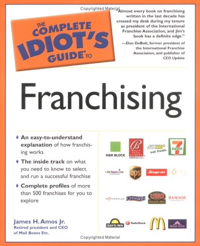 The Complete Idiot's Guide to Franchising: Amos Jr., James