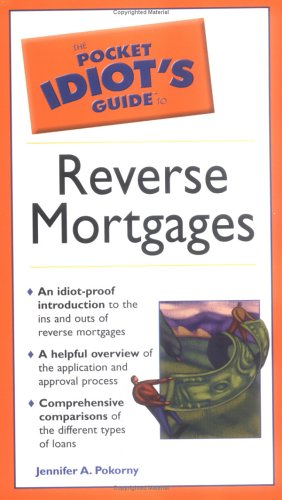 The Pocket Idiot's Guide to Reverse Mortgages: Jennifer A. Pokorny