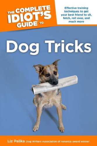 The Complete Idiot's Guide to Dog Tricks: Liz Palika