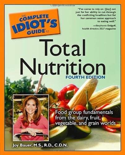 9781592574391: Complete Idiot's Guide To Total Nutrition: Food Group Fundamentals From the Dairy, Fruit, Vegetable, and Grain Worlds (Complete Idiot's Guides (Lifestyle Paperback))