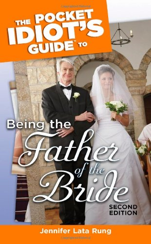 9781592574728: The Pocket Idiot's Guide to Being the Father of the Bride, 2nd Edition
