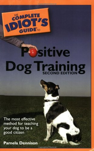 The Complete Idiot's Guide to Positive Dog Training, 2E (1592574831) by Pamela S. Dennison