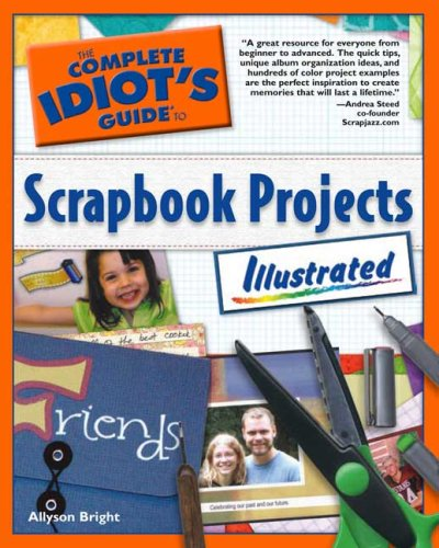 9781592575046: The Complete Idiot's Guide to Scrapbook Projects Illustrated