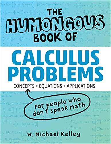 The Humongous Book of Calculus Problems: Kelley, W. Michael
