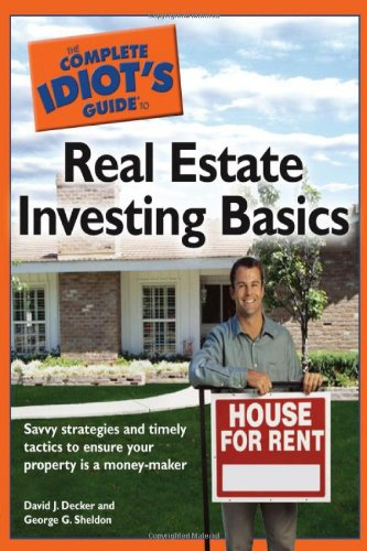 The Complete Idiot's Guide to Real Estate Investing Basics: David J. Decker