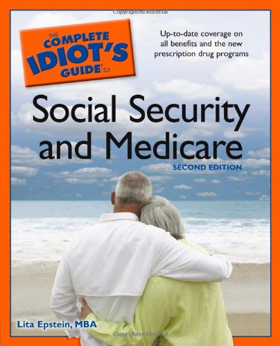 The Complete Idiot's Guide to Social Security and Medicare,2E: Lita Epstein MBA
