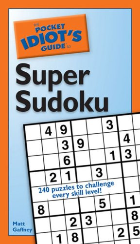 9781592575367: The Pocket Idiot's Guide to Super Sudoku (Pocket Idiot's Guides)