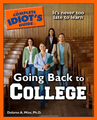 The Complete Idiot's Guide to Going Back to College: Dolores A. Mize, PhD.