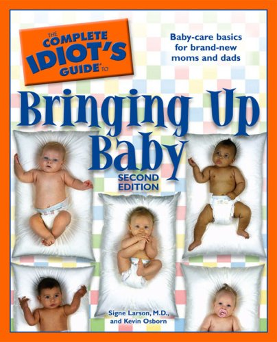 The Complete Idiot's Guide to Bringing Up Baby, 2E (159257596X) by Larson M.D., Signe; Osborn, Kevin