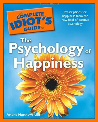 9781592577118: The Complete Idiot's Guide to the Psychology of Happiness
