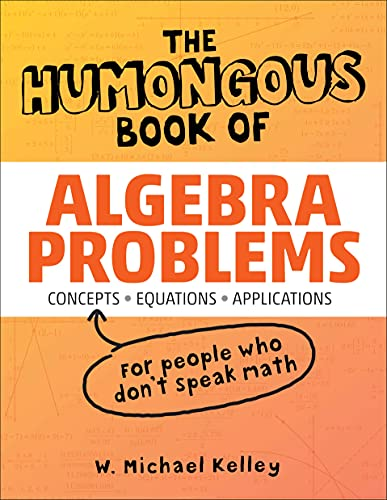 9781592577224: The Humongous Book of Algebra Problems: Translated for People Who Don't Speak Math!!
