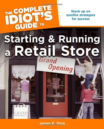 The Complete Idiot's Guide to Starting and Running a Retail Store (Complete Idiot's ...