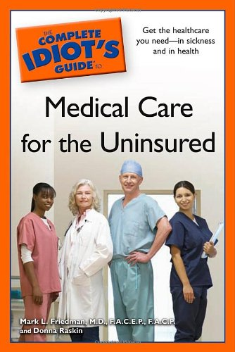 The Complete Idiot's Guide to Medical Care: Mark L. Friedman,