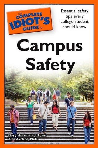 The Complete Idiot' s Guide to Campus Safety: Guy Antinozzi J.D., Alan Axelrod Ph.D.
