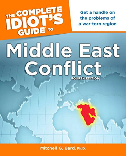 The Complete Idiot's Guide to Middle East Conflict, 4th Edition (Complete Idiot's Guides ...