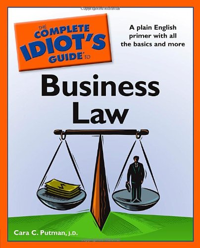 The Complete Idiot's Guide to Business Law: J.D. Cara C. Putman