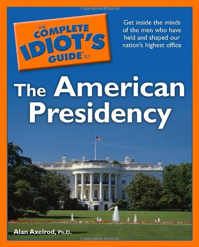 9781592579129: The Complete Idiot's Guide to the American Presidency