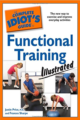 The Complete Idiot's Guide to Functional Training Illustrated: Price MA, Justin; Sharpe, ...