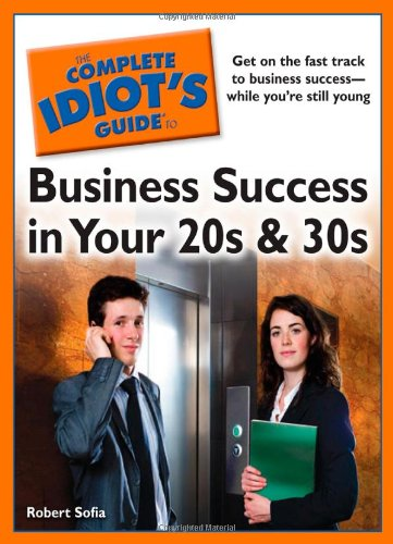 9781592579365: The Complete Idiot's Guide to Business Success in Your 20s and 30s
