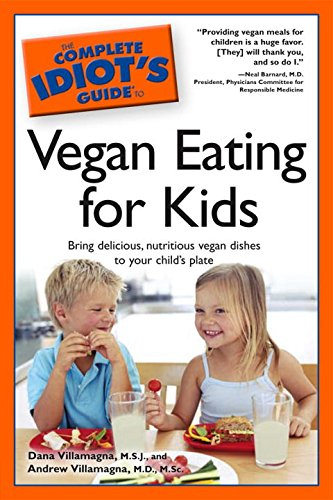 9781592579785: Complete Idiot's Guide to Vegan Eating for Kids: Bring Delicious, Nutritious Vegan Dishes to Your Child's Plate