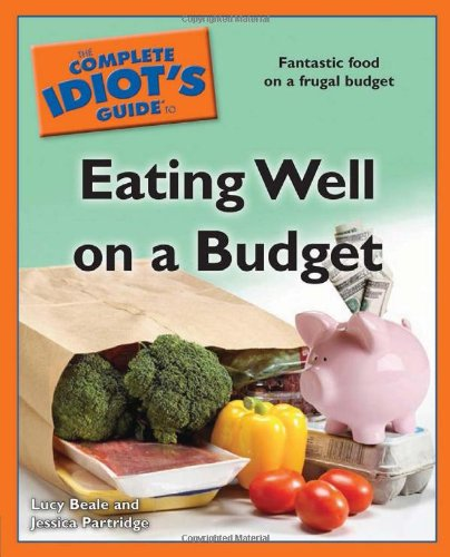 9781592579808: The Complete Idiot's Guide to Eating Well on a Budget