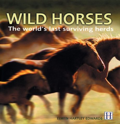 Wild Horses: The World's Last Surviving Herds (9781592580194) by Edwards, Elwyn Hartley