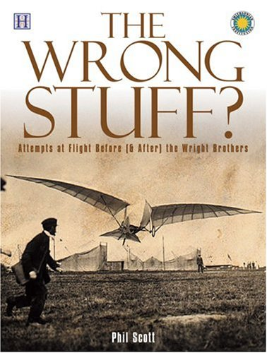9781592580446: The Wrong Stuff?: Attempts at Flight Before (& After) the Wright Brothers