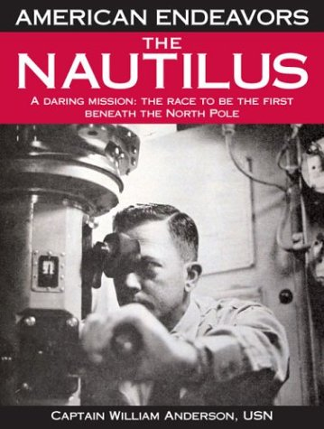 The Nautilus: A Daring Mission: The Race to Be the First Beneath the North Pole (1592580734) by William Anderson; George Ochoa