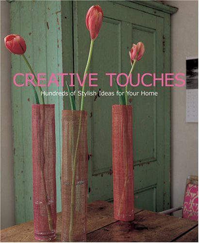 9781592581207: Creative Touches: Hundreds of Stylish Ideas for Your Home