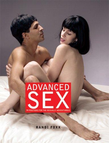 Advanced Sex: 99 Positions for the Sexually Adventurous (Randi Foxx Sex Series, The): Randi Foxx