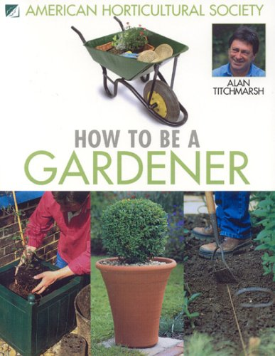 9781592581627: How to Be a Gardener: Creating a Garden Using Touch, Taste, Smell, Sight & Hearing