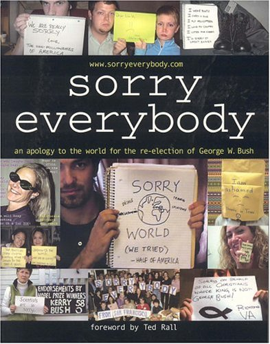 9781592581634: Sorry, Everybody: An Apology to the World for the Re-Election of George W. Bush