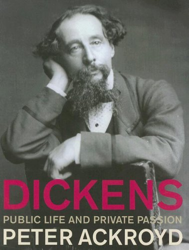 Dickens: Public Life and Private Passion: Ackroyd, Peter