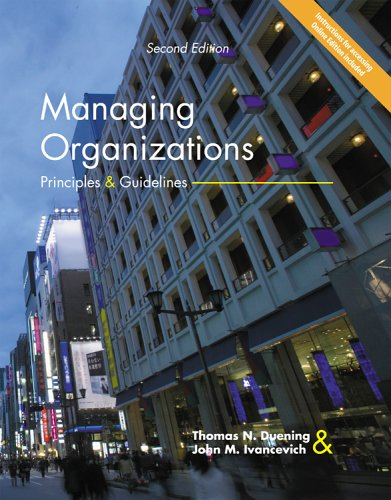 Managing Organizations: Principles & Guidelines: Thomas N. Duening,