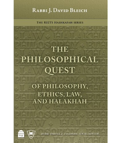 The Philosophical Quest: Of Philosophy, Ethics, Law and Halakhah: J. David Bleich