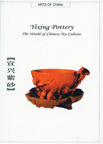9781592650187: Yixing Pottery: The World of Chinese Tea Culture (Arts of China)
