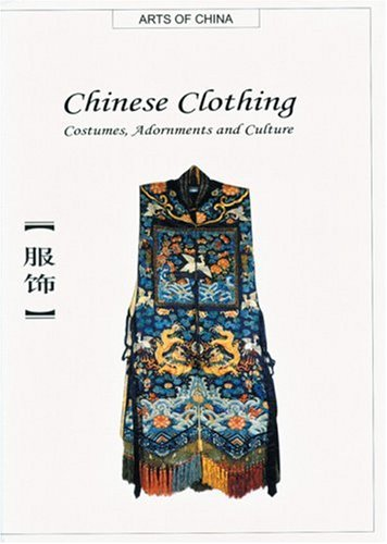 9781592650194: Chinese Clothing: Costumes, Adornments and Culture (Arts of China)