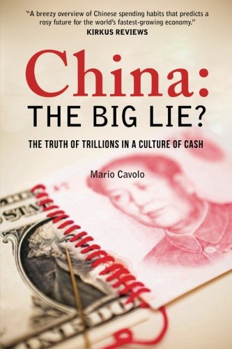 China: The Big Lie? the Truth of Trillions in a Culture of Cash: Cavolo, Mario