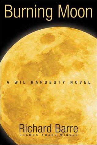 Burning Moon: A Wil Hardesty Novel: Barre, Richard