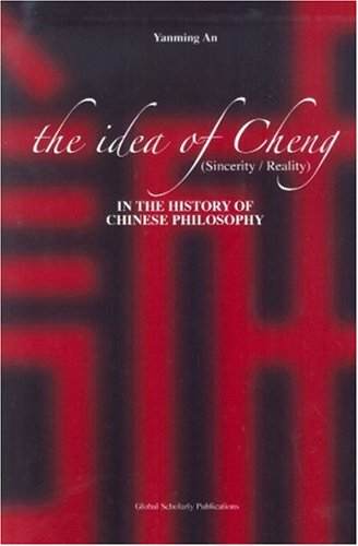 9781592670604: The Idea of Cheng (Sincerity/Reality) in the History of Chinese Philosophy (Acpa of Chinese and Comparative Philosophy) (Acpa Series of Chinese and Comparative Philosophy)