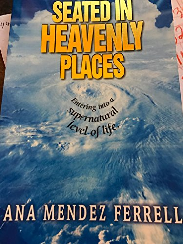SEATED HEAVENLY PLACES: Ana Mendez Ferrell