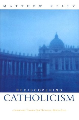 9781592760121: Rediscovering Catholicism Journeying Toward Our Spiritual North Star