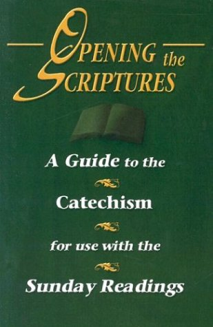 9781592760220: Opening the Scriptures: A Guide to the Catechism for Use with the Sunday Readings
