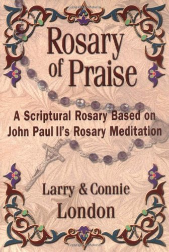 Rosary of Praise: A Scriptural Rosary Based: Larry London; Connie
