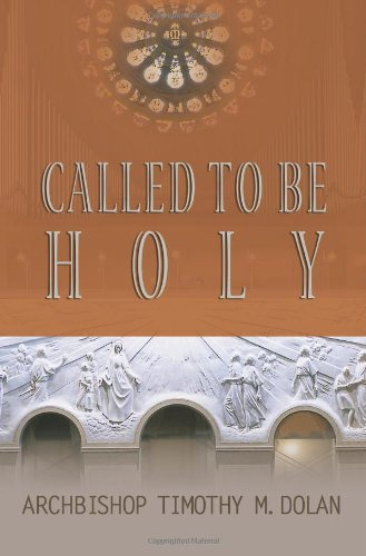 Called to Be Holy: Dolan, Timothy M. , Cardinal